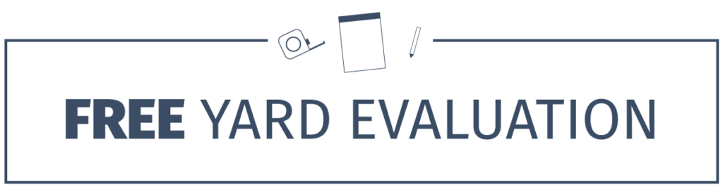 Schedule a free yard evaluation